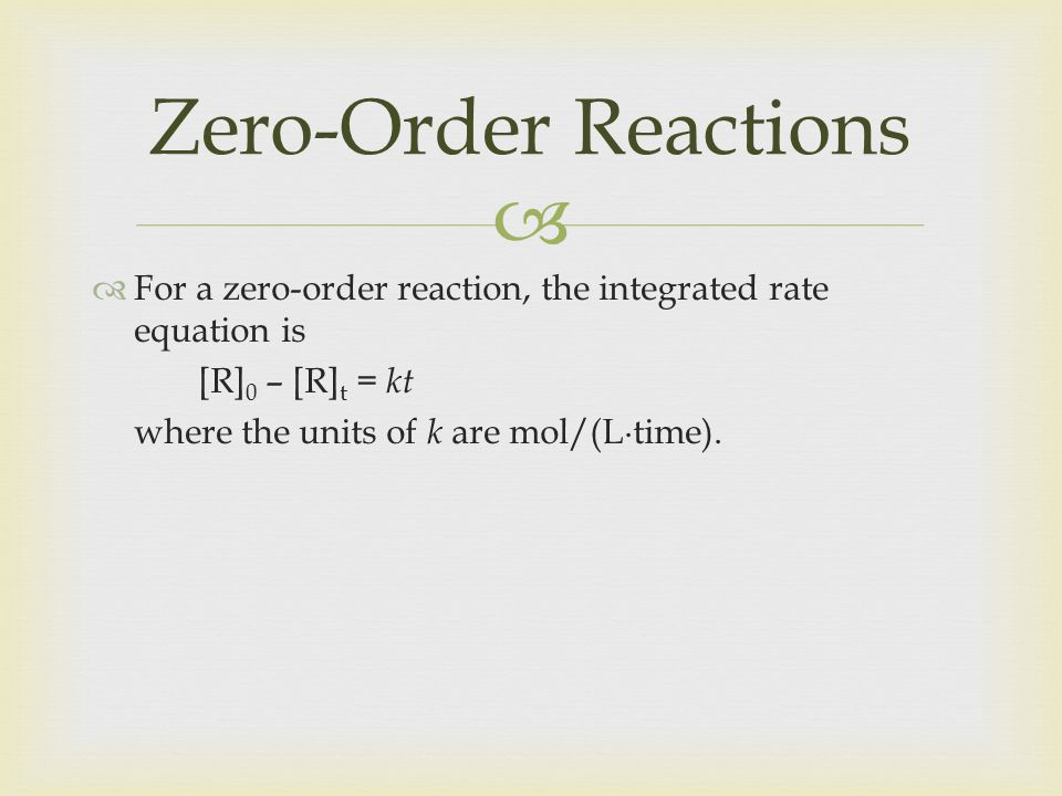 Zero-Order Reactions For a zero-order reaction, the integrated rate equation is. [R]0 – [R]t = kt.
